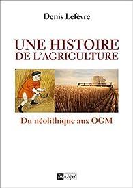 Une histoire de l'agriculture: Du néolithique aux OGM par Denis Lefèvre