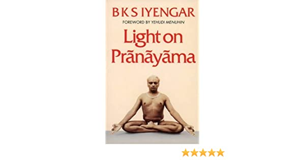 Light on Pranayama: Pranayama Dipika by B. K. S. Iyengar ...
