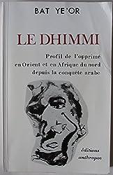 Le dhimmi: Profil de l'opprime en Orient et en Afrique du nord depuis la conquete arabe (French Edition)