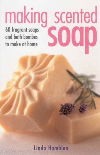 Download Making Scented Soap : Recipes for over 60 Handmade Soaps ebook