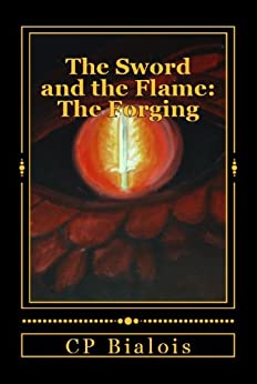 The Sword and the Flame: The Forging by [Bialois, CP]