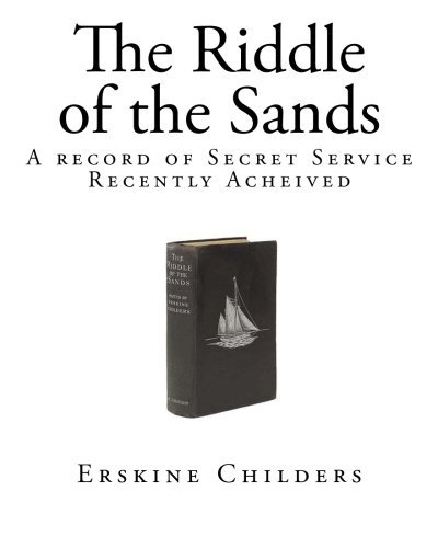 The Riddle of the Sands: A record of Secret Service - Recently Acheived by Erskine Childers (2014-10-25) (Erskine Childers The Riddle Of The Sands)