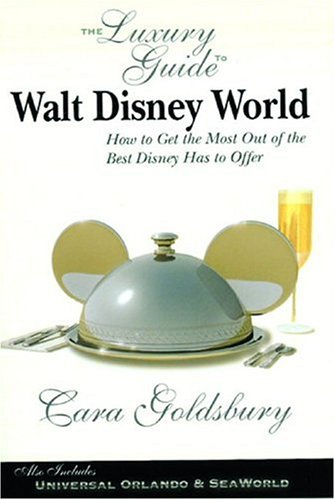 Download The Luxury Guide to Walt Disney World: How to Get the Most Out of the Best Disney Has to Offer PDF