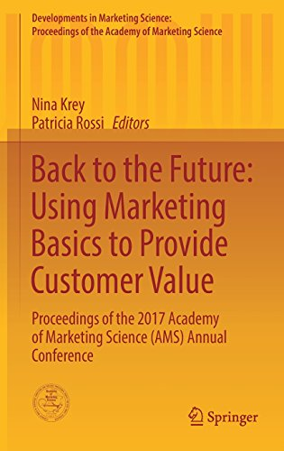 Back to the Future: Using Marketing Basics to Provide Customer Value: Proceedings of the 2017 Academy of Marketing Science (AMS) Annual Conference ... of the Academy of Marketing Science) by Springer