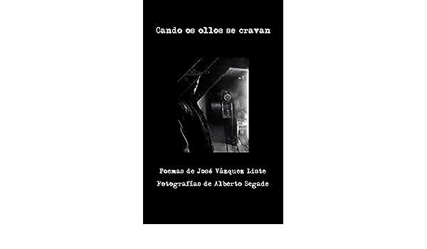 Amazon.com: Cando os ollos se cravan: Poemas ilustrados (Galician Edition) eBook: José Vázquez Liste, Alberto Segade Bugallo: Kindle Store