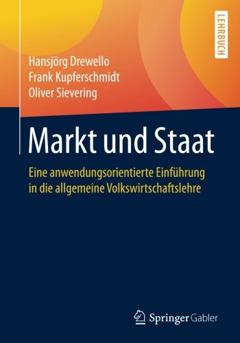 Markt und Staat: Eine anwendungsorientierte Einführung in die allgemeine Volkswirtschaftslehre