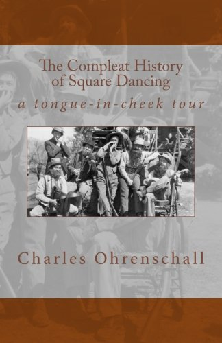 The Compleat History of Square Dancing: a tongue-in-cheek survey