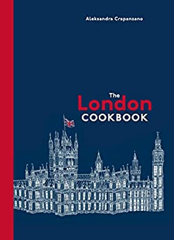 The London Cookbook: Recipes from the Restaurants, Cafes, and Hole-in-the-Wall Gems of a Modern City by [Crapanzano, Aleksandra]