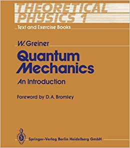 Theoretical Physics - Text and Exercise Books: Quantum Mechanics: an Introduction Vol 1