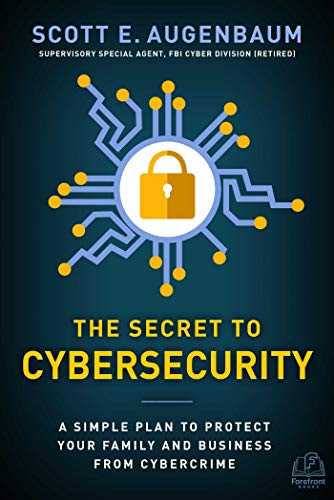 The Secret to Cybersecurity: A Simple Plan to Protect Your Family and Business from -