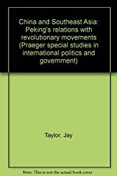 China and Southeast Asia: Peking's relations with revolutionary movements (Praeger special studies in international politics and government)