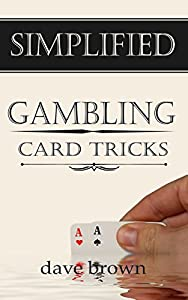 Simplified Gambling Card Tricks: Look like a card sharp with these easy tricks (Simplied Magic Tricks Book 1)