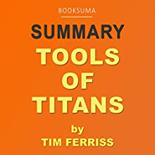 Summary of Tools of Titans by Tim Ferriss Audiobook by  BookSuma Publishing Narrated by Sam Slydell