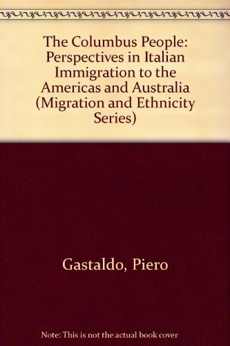 The Columbus People: Perspectives in Italian Immigration to the Americas and Australia (Migration and Ethnicity Series) by Piero Gastaldo - New Shopping York In Centres