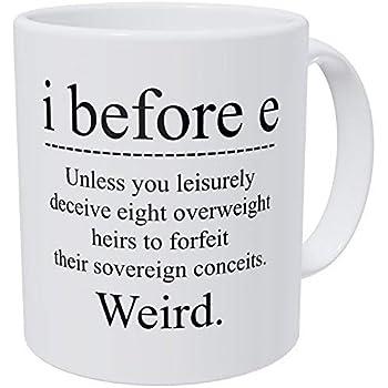 aae9cac934d Wampumtuk Grammar I Before E, Unless You Leisurely Deceive Eight  Overweight, Weird 11 Ounces Funny Coffee Mug