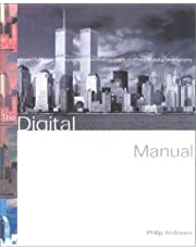 The Digital Photography Manual: An Introduction to the Equipment and Creative Techniques of Digital Photography