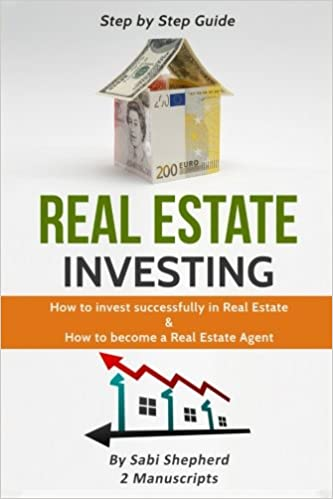 Real Estate Investing: How to invest successfully in Real Estate & How to become a Real Estate Agent (2 Manuscripts)