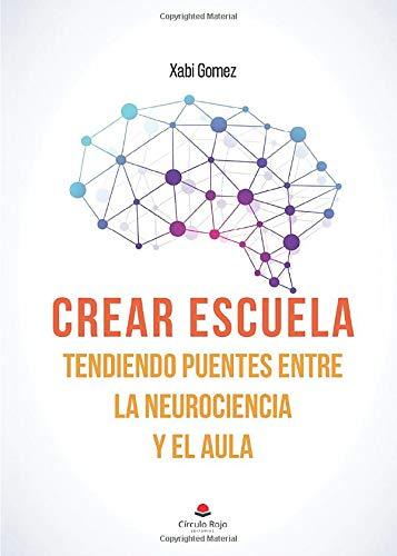 Crear escuela. Tendiendo puentes entre la neurociencia y el aula por Xabi Gomez