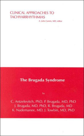 - The Brugada Syndrome: From Bench To Bedside (Clinical Approaches to Tachyarrhythmias)