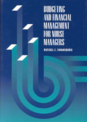 Budgeting and Financial Management for Nurse Managers (Jones & Bartlett Series in Nursing)