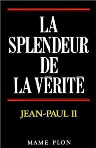 La Splendeur de la vérité. Lettre encyclique, veritatis splendor, 6 août 1993 par Jean-Paul II