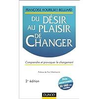 Du désir au plaisir de changer. Comprendre et provoquer le changement