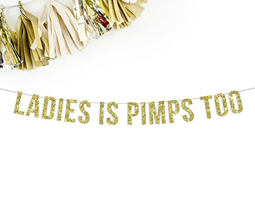 Ladies Is Pimps Too Banner || funny bachelorette birthday photo prop sign banner gold glitter decorations - Funny Banner