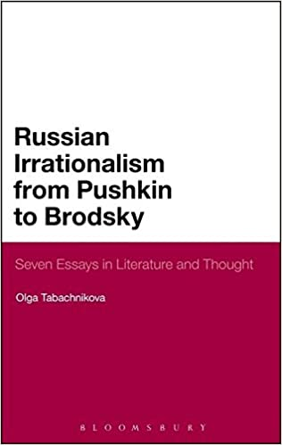 com russian irrationalism from pushkin to brodsky seven  russian irrationalism from pushkin to brodsky seven essays in literature and thought