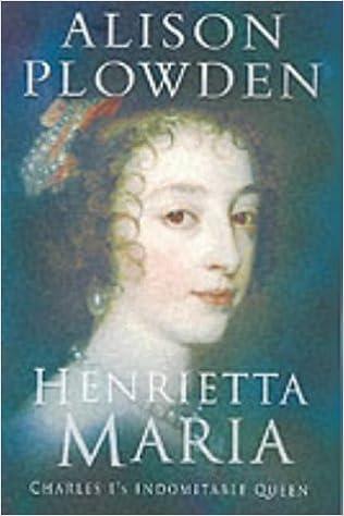 Henrietta Maria: Charles I's Indomitable Queen