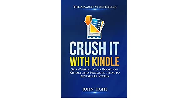 Crush It with Kindle: Self-Publish Your Books on Kindle and Promote them to Bestseller Status (English Edition) eBook: John Tighe: Amazon.es: Tienda Kindle