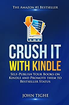 Crush It with Kindle: Self-Publish Your Books on Kindle and Promote them to Bestseller Status by [Tighe, John]