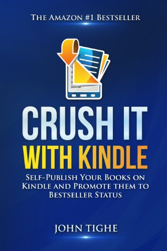 A simple, step by step system that shows you how to self publish your book on Kindle and promote it to bestseller status! Crush It With Kindle by John Tighe