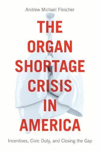 [F.r.e.e] The Organ Shortage Crisis in America: Incentives, Civic Duty, and Closing the Gap<br />PPT