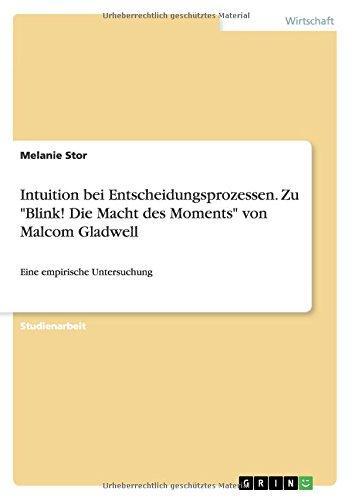 Intuition bei Entscheidungsprozessen. Zu Blink! Die Macht des Moments von Malcom Gladwell: Eine empirische Untersuchung