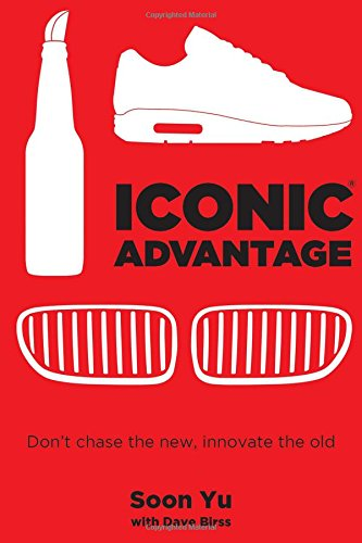 Iconic Advantage®: Don't Chase the New, Innovate the Old (Strategic Management A Dynamic Perspective Concepts And Cases)