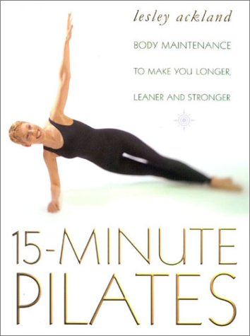 072253776X - Lesley Ackland: 15 Minute Pilates: Body Maintenance to Make You Longer, Leaner and Stronger - Buch