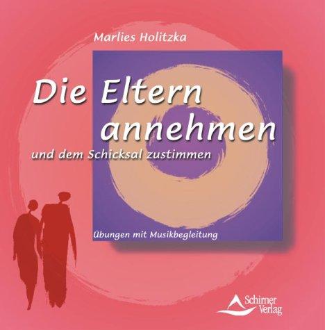 Die Eltern annehmen und dem Schicksal zustimmen. CD. Übungen mit Musikbegleitung