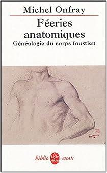 Féeries anatomiques : Généalogie du corps faustien par Onfray