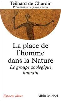 La place de l'homme dans la Nature par Pierre  Teilhard de Chardin