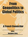 From Geopolitics to Global Politics, , 0714681458