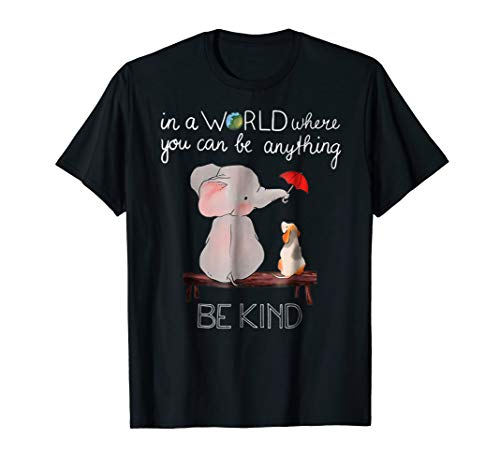 - In A World Where You Can Be Anything Be Kind Elephant TShirt