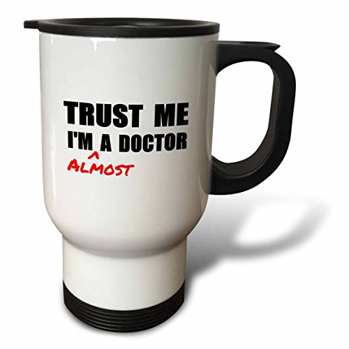 3dRose tm_195601_1 Trust Me Im Almost a Doctor Medical Medicine Or Phd Humor Student Gift Travel Mug, 14-Ounce, Stainless Steel by 3dRose