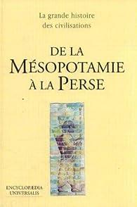 De la mésopotamie à la Perse par  Encyclopedia Universalis