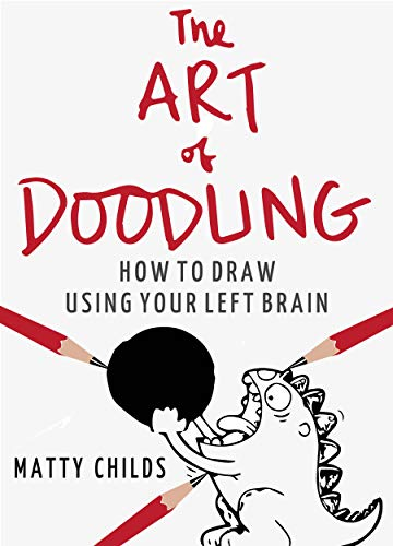 The Art Of Doodling: How To Draw Using Your Left Brain ( NEW TESTED EXERCISES TO DRAW FASTER, QUICKER, SHARPER )
