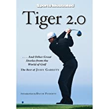 Tiger 2.0 and Other Great Stories from the World of Golf: ...and Other Great Stories from the World of Golf Audiobook by John Garrity Narrated by Dennis Holland