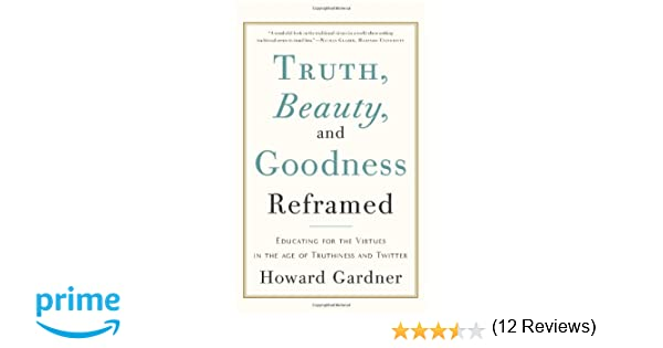 Truth, Beauty, and Goodness Reframed: Educating for the Virtues in ...