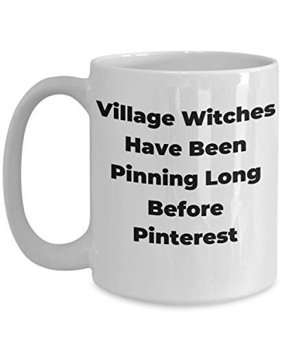 Village Witch Mug Witches Have Been Pinning Long Before Pinterest Funny Gift Idea For Friend Witchcraft Wife Daughter Sister Cute Adult Microwave Dishwasher Safe White Ceramic Novelty Coffee Tea -