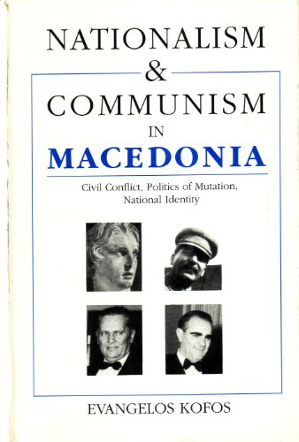 Nationalism and Communism in Macedonia: Civil Conflict, Politics of Mutation, National Identity (Hellenism--Ancient, Med
