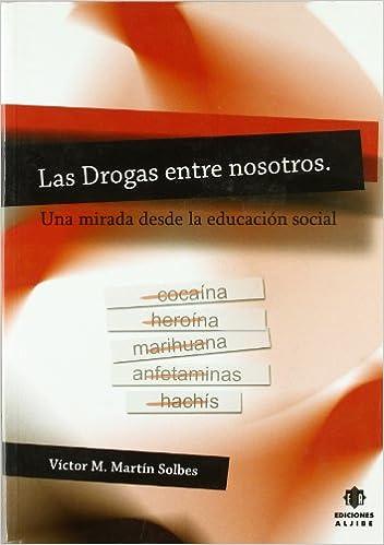 Book's Cover of Las Drogas Entre Nosotros: Una Mirada Desde la Educacion Social (SOCIOLOGIA) (Español) Tapa blanda – 17 junio 2009