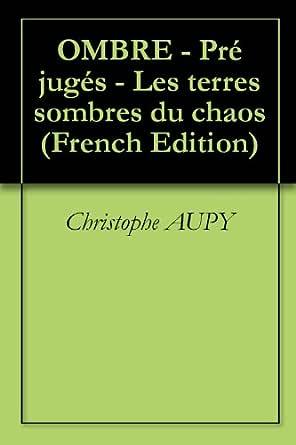 Ombre. Les terres sombres du chaos - Christophe Aupy